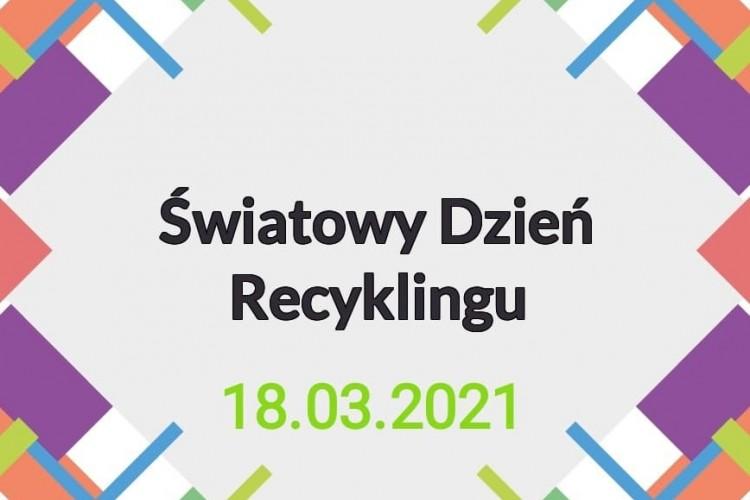 18 marca 2021 🍀♻️ Światowy Dzień Recyklingu♻️